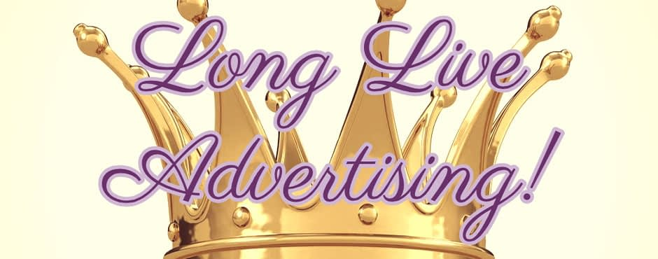 Advertising is Dead! Long Live Advertising!